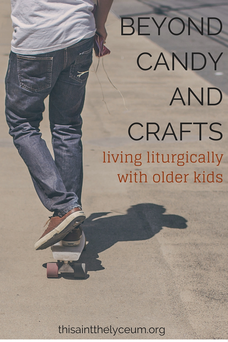 Beyond Candy and Crafts: Living Liturgically With Older Kids