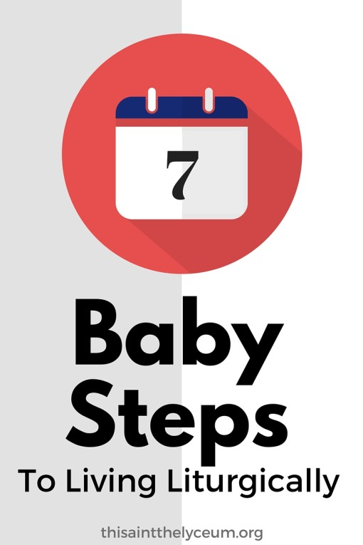 Baby steps to living liturgically